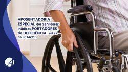Aposentadoria Especial dos Servidores Públicos Portadores de Deficiência antes da LC142/13